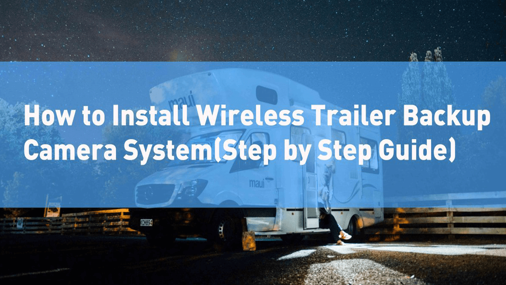 How to Install Trailer Wireless Backup Camera System(Step by Step Guide)