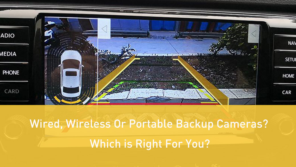 Wired, Wireless Or Portable Backup Cameras Which is Right For You