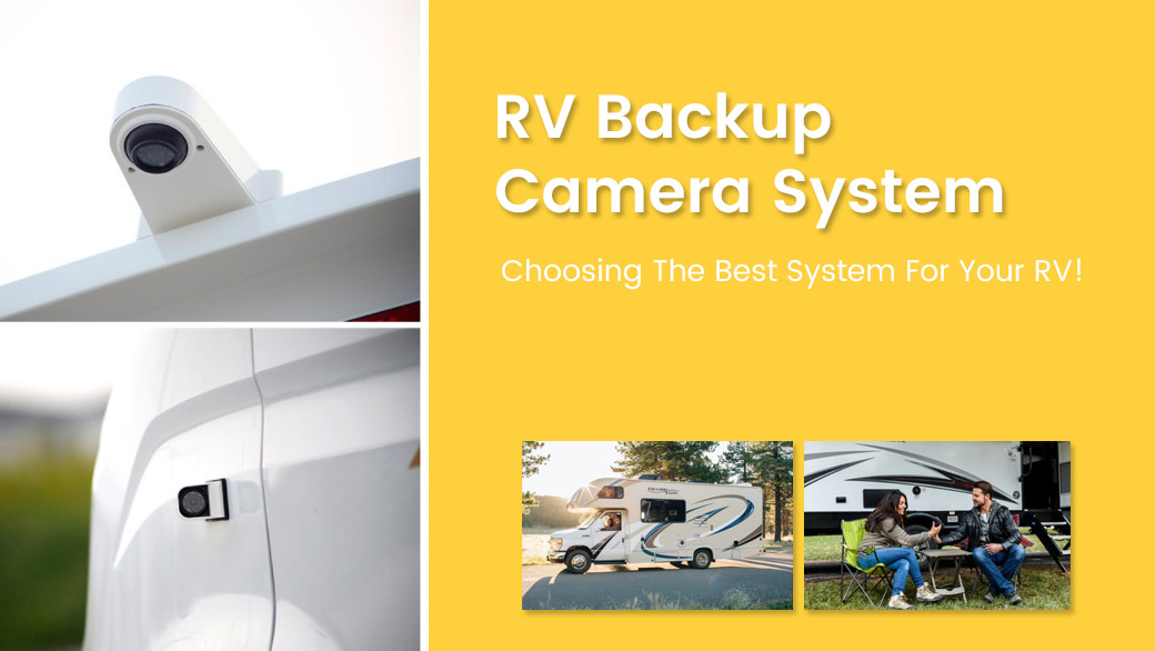 RV Backup Camera System Guide Choosing The Best System For Your RV