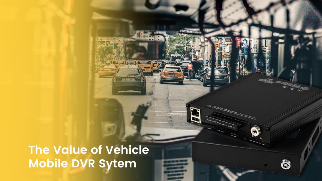 The Value of Vehicle Mobile DVR Camera Sytem feature