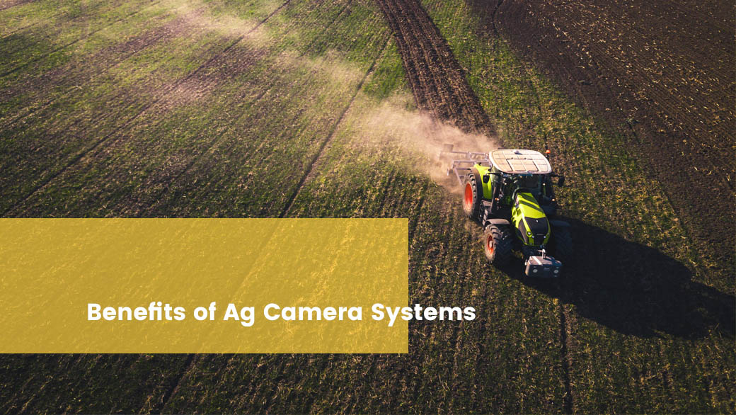 benefits of Ag camera Systems